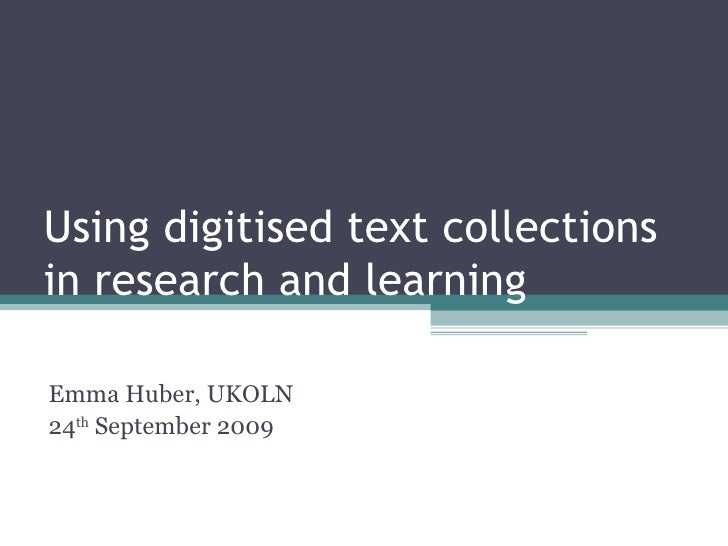 Using digitised text collections in research and learning Emma Huber, UKOLN 24 th  September 2009