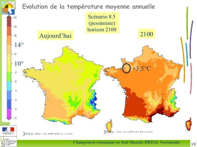 10Changement climatique en Sud-Manche DREAL Normandie Aujourd'hui 2100 Evolution de la température moyenne annuelle +3,5°C...