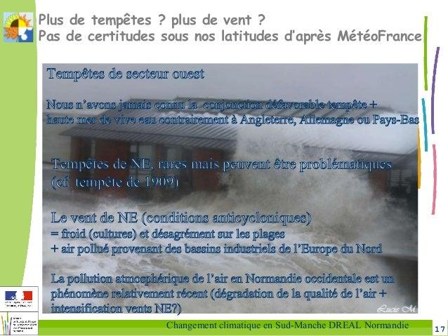 17Changement climatique en Sud-Manche DREAL Normandie Plus de tempêtes? plus de vent? Pas de certitudes sous nos latitud...