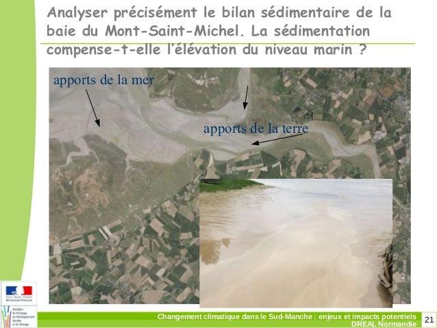 21Changement climatique dans le Sud-Manche: enjeux et impacts potentiels DREAL Normandie Analyser précisément le bilan sé...