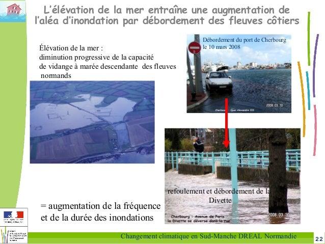 22Changement climatique en Sud-Manche DREAL Normandie L'élévation de la mer entraîne une augmentation de l'aléa d'inondati...