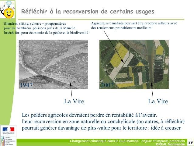 29Changement climatique dans le Sud-Manche: enjeux et impacts potentiels DREAL Normandie Réfléchir à la reconversion de c...