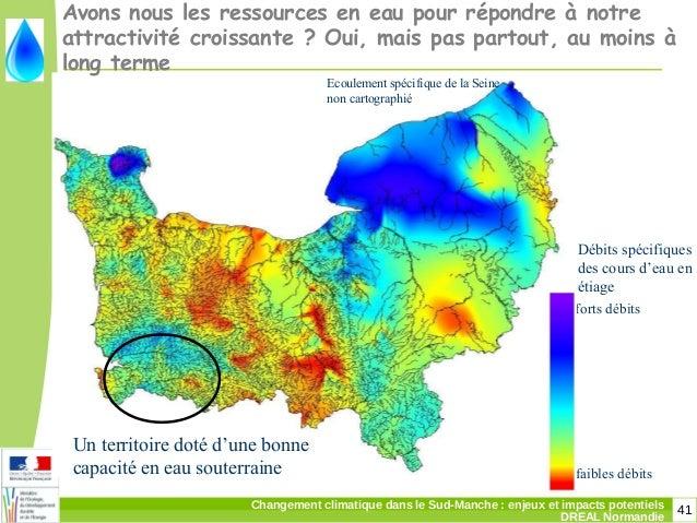 41Changement climatique dans le Sud-Manche: enjeux et impacts potentiels DREAL Normandie forts débits faibles débits Ecou...