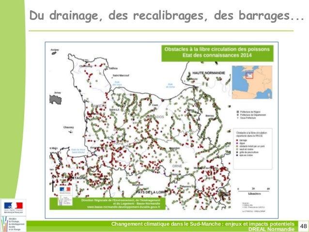 48Changement climatique dans le Sud-Manche: enjeux et impacts potentiels DREAL Normandie Du drainage, des recalibrages, d...