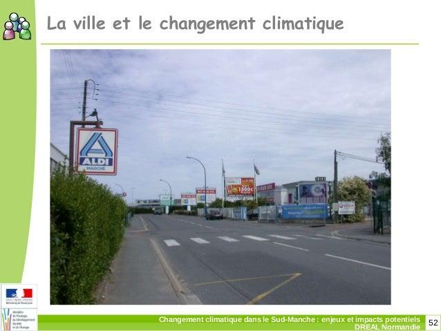 52Changement climatique dans le Sud-Manche: enjeux et impacts potentiels DREAL Normandie La ville et le changement climat...