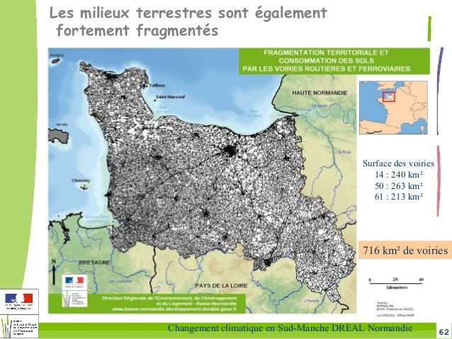 62Changement climatique en Sud-Manche DREAL Normandie Les milieux terrestres sont également fortement fragmentés Surface d...