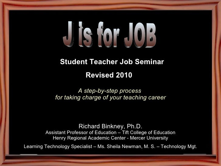 Student Teacher Job Seminar Revised 2010   A step-by-step process  for taking charge of your teaching career <ul><li>Ric...