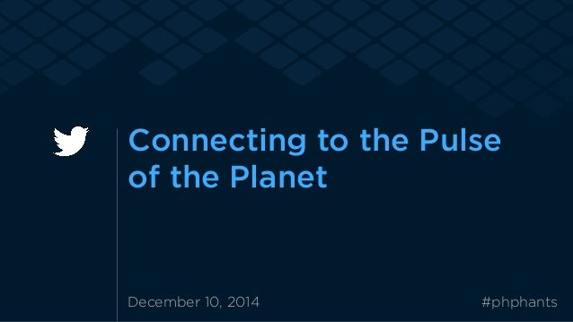 Connecting to the Pulse  of the Planet  December 10, 2014 #phphants