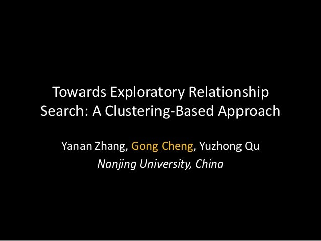 Towards Exploratory Relationship Search: A Clustering-Based Approach Yanan Zhang, Gong Cheng, Yuzhong Qu Nanjing Universit...