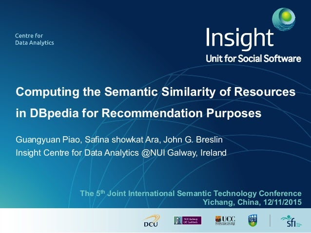Computing the Semantic Similarity of Resources in DBpedia for Recommendation Purposes Guangyuan Piao, Safina showkat Ara, ...