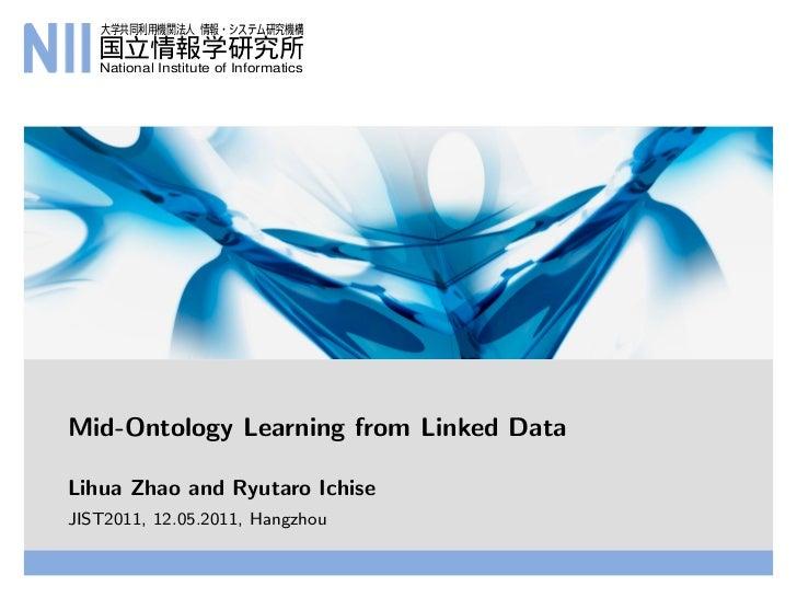 大学共同利用機関法人 情報・システム研究機構   国立情報学研究所   National Institute of InformaticsMid-Ontology Learning from Linked DataLihua Zhao and ...
