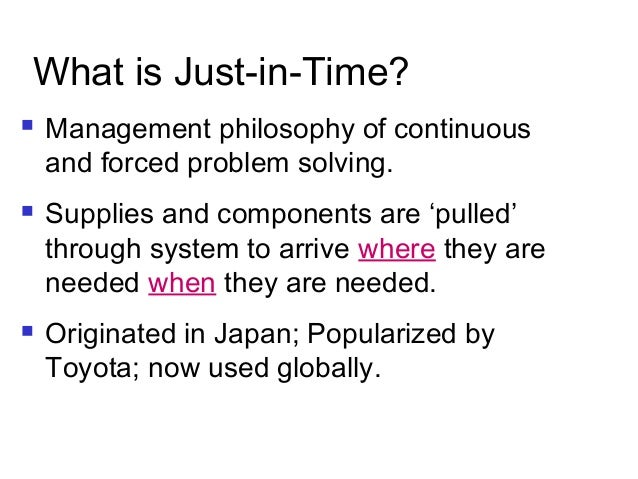 just in time philosophy What is just-in-time (jit) just-in-time manufacturing is a japanese management philosophy applied in manufacturing which just-in-time management involves.