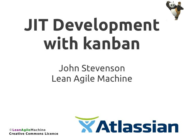 JIT Development          with kanban                     John Stevenson                    Lean Agile Machine©LeanAgileMac...