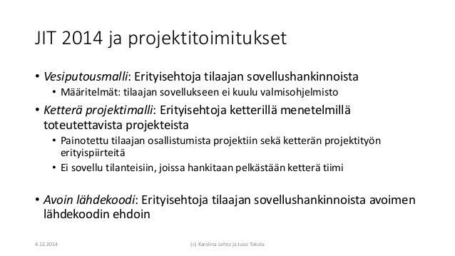 JIT 2014 ja projektitoimitukset • Vesiputousmalli: Erityisehtoja tilaajan sovellushankinnoista • Määritelmät: tilaajan sov...