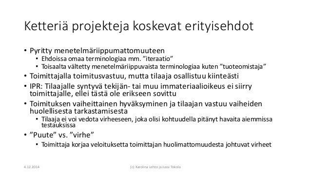 """Ketteriä projekteja koskevat erityisehdot • Pyritty menetelmäriippumattomuuteen • Ehdoissa omaa terminologiaa mm. """"iteraat..."""