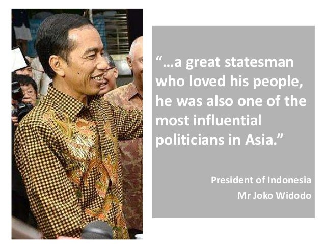 """""""…a great statesman who loved his people, he was also one of the most influential politicians in Asia."""" President of Indon..."""