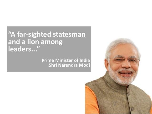 """A far-sighted statesman and a lion among leaders..."" Prime Minister of India Shri Narendra Modi"