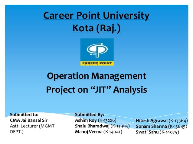 "Career Point University Kota (Raj.) Operation Management Project on ""JIT"" Analysis Submitted to: CMA Jai Bansal Sir Astt. ..."