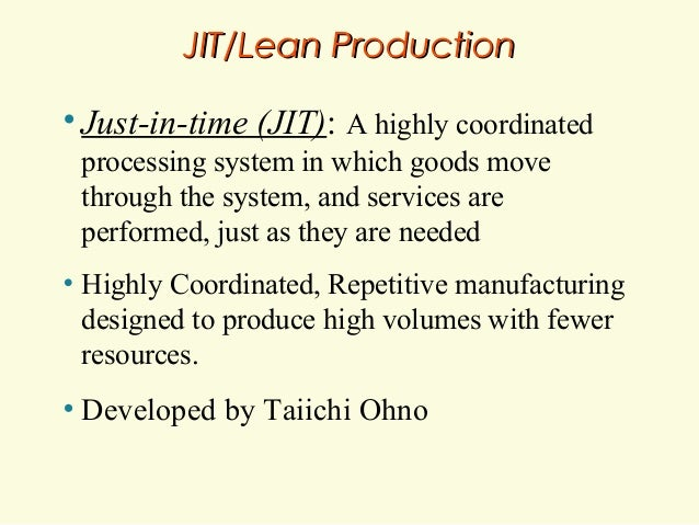 JIT/Lean Production • Just-in-time  (JIT): A highly coordinated  processing system in which goods move through the system,...