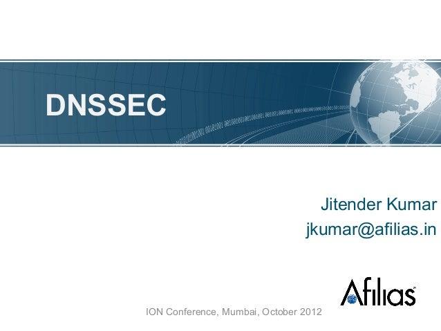DNSSEC                                      Jitender Kumar                                    jkumar@afilias.in    ION Con...