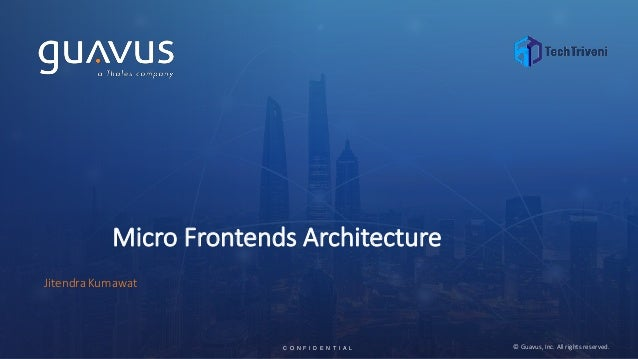 1C O N F I D E N T I A LC O N F I D E N T I A L © Guavus, Inc. All rights reserved. Micro Frontends Architecture JitendraK...