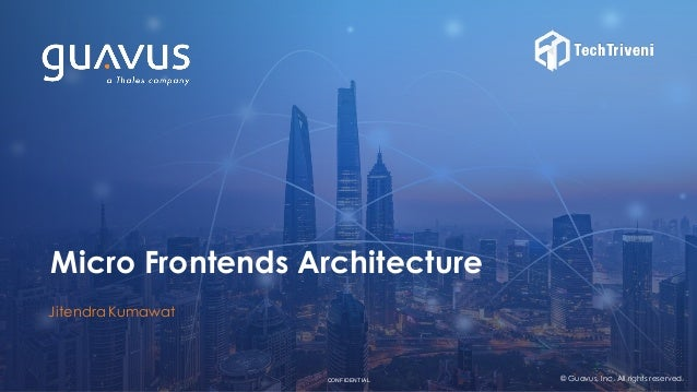 1CONFIDENTIALCONFIDENTIAL © Guavus, Inc. All rights reserved. Micro Frontends Architecture  JitendraKumawat