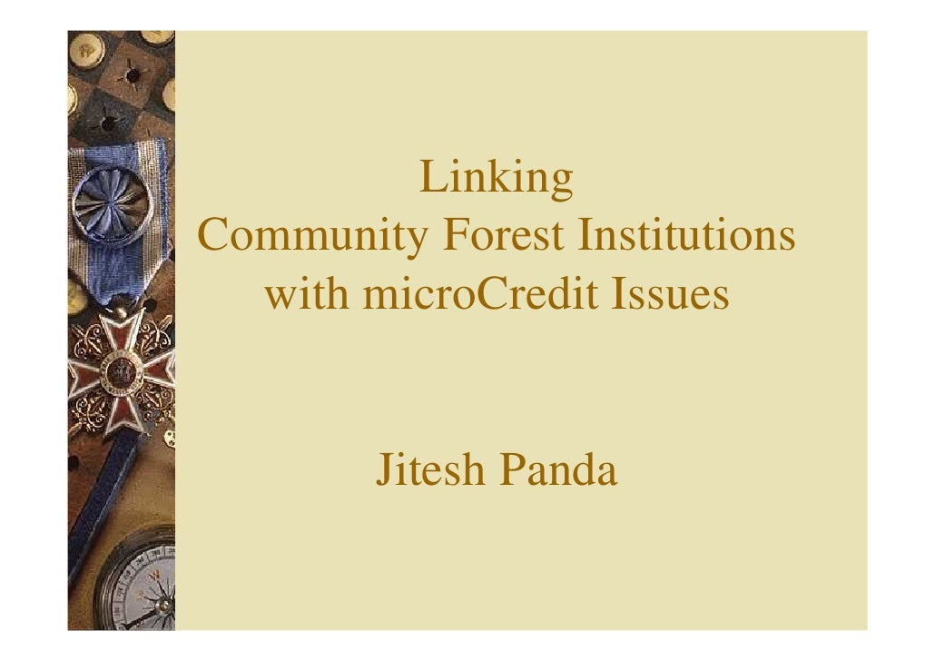 Linking Community Forest Institutions   with microCredit Issues           Jitesh Panda