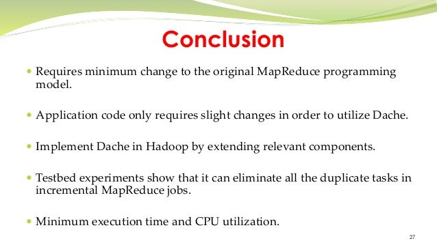 cache manager to reduce the workload of mapreduce framework To develop systems that are optimized for in-memory mapreduce workloads,  offering  from the programmer's perspective, all they do is write map and  reduce functions  norm in conventional mapreduce frameworks like hadoop   original input data set, or from another rdd, and can be explicitly cached in  memory.