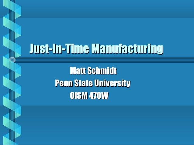 Just-In-Time Manufacturing       Matt Schmidt    Penn State University       OISM 470W