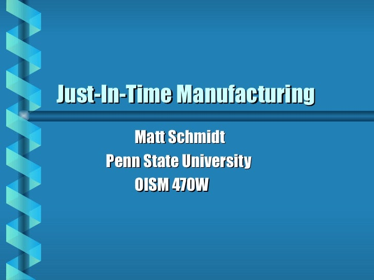 Just-In-Time Manufacturing Matt Schmidt   Penn State University OISM 470W