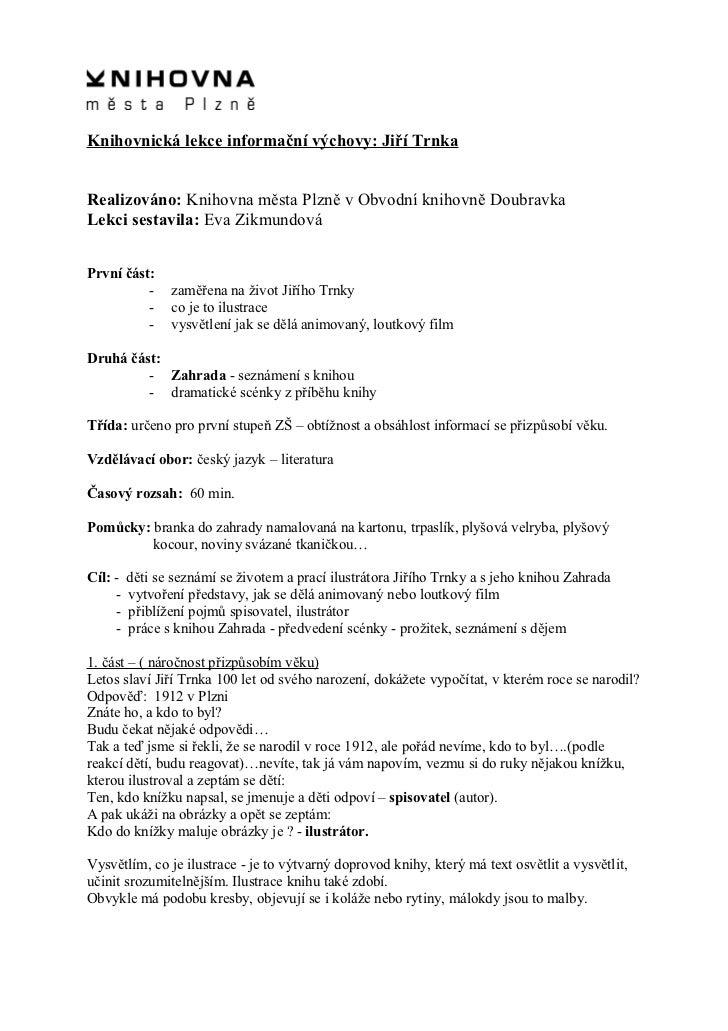 Knihovnická lekce informační výchovy: Jiří TrnkaRealizováno: Knihovna města Plzně v Obvodní knihovně DoubravkaLekci sestav...