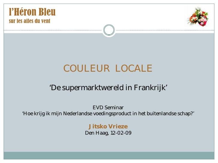 l'Héron Bleu sur les ailes du vent                             COULEUR LOCALE                     'De supermarktwereld in ...