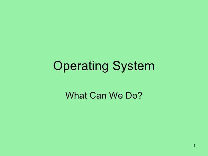 Operating System What Can We Do?