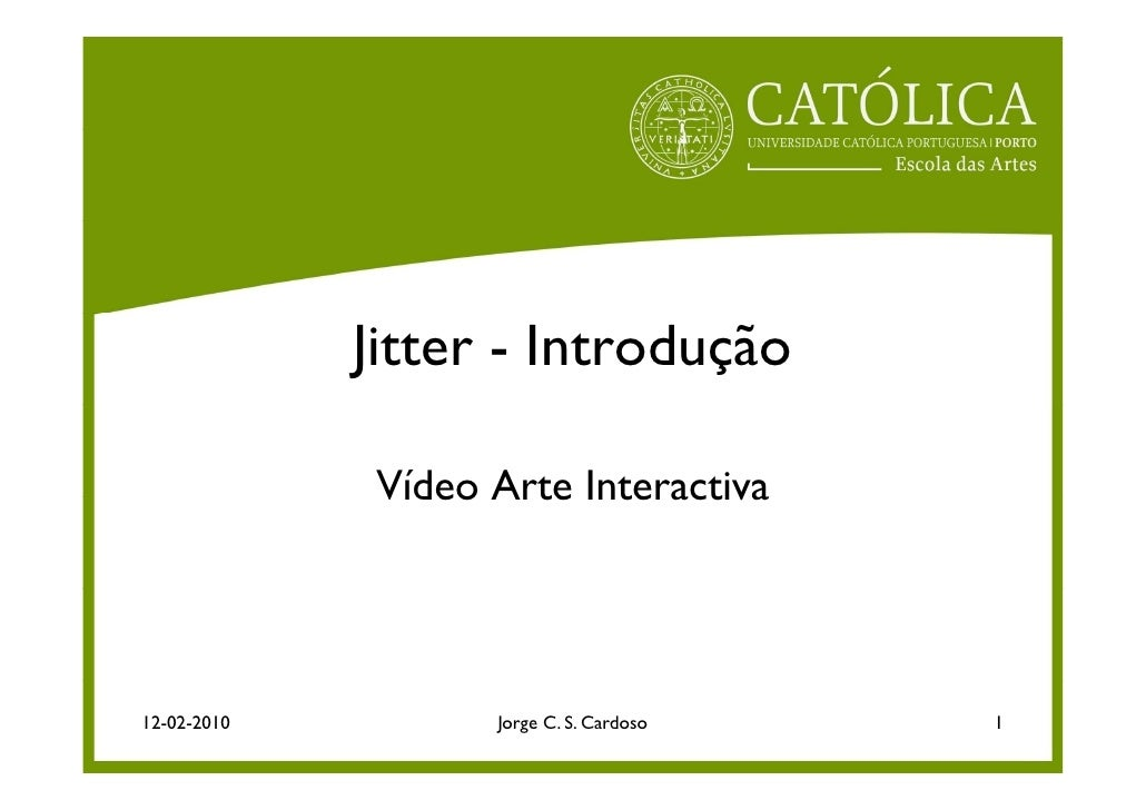 Jitter - Introdução                Vídeo Arte Interactiva     12-02-2010          Jorge C. S. Cardoso   1