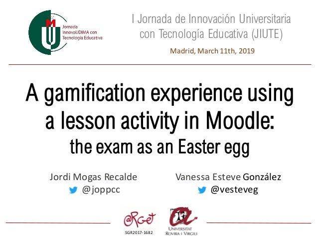 SGR2017-1682 I Jornada de Innovación Universitaria con Tecnología Educativa (JIUTE) A gamification experience using a less...