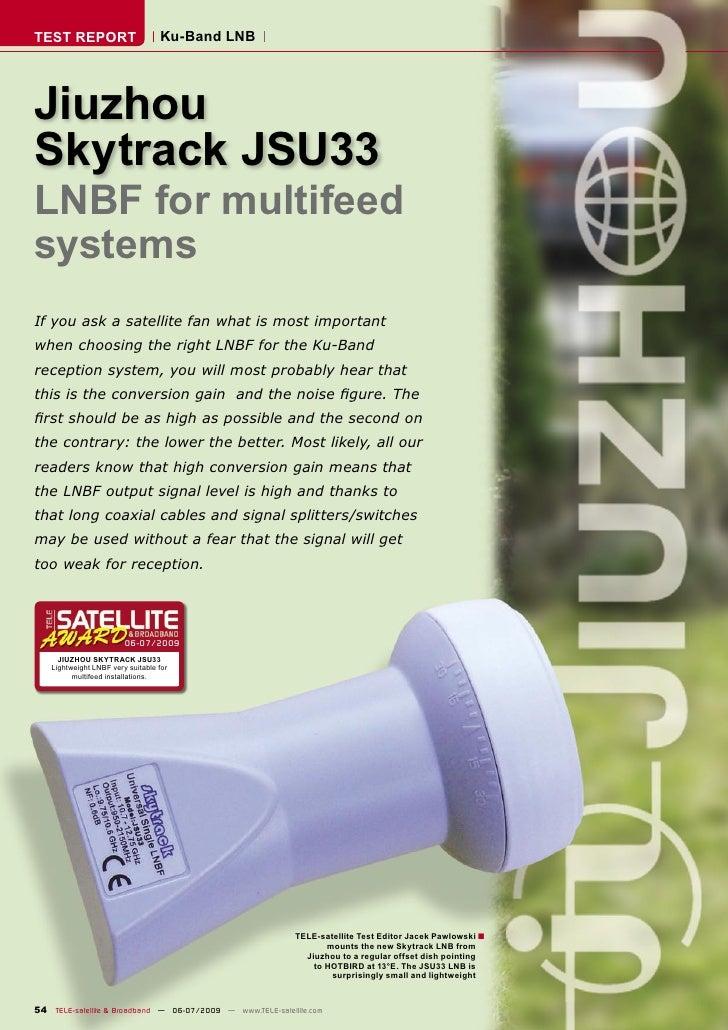 TEST REPORT                         Ku-Band LNB     Jiuzhou Skytrack JSU33 LNBF for multifeed systems If you ask a satelli...