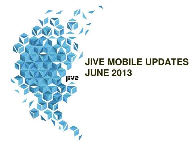 JIVE MOBILE UPDATESJUNE 2013