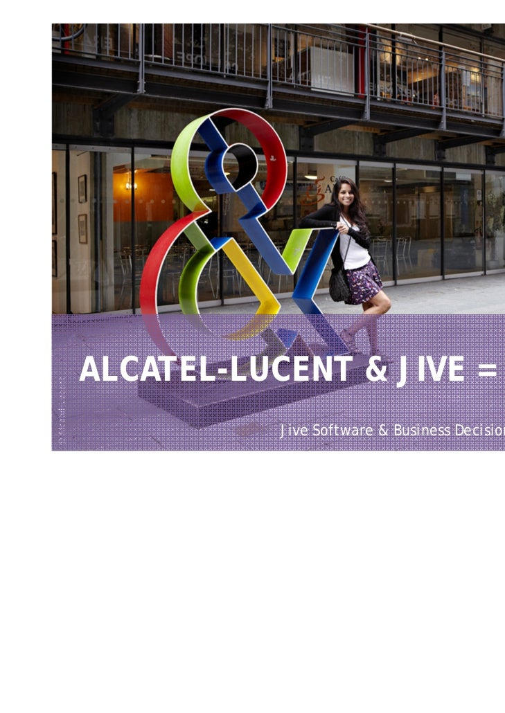 ALCATEL-LUCENT & JIVE = ENGAGE© Alcatel-Lucent                             Jive Software & Business Decision Presentation ...