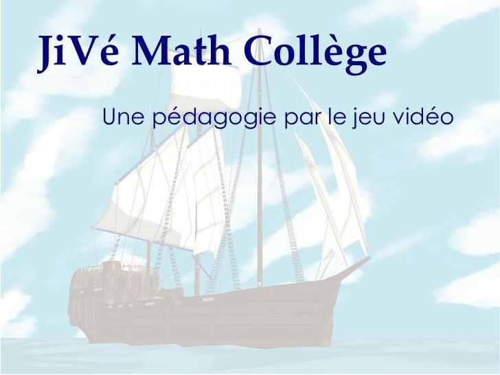 JiVé Math Collège   Une pédagogie par le jeu vidéo