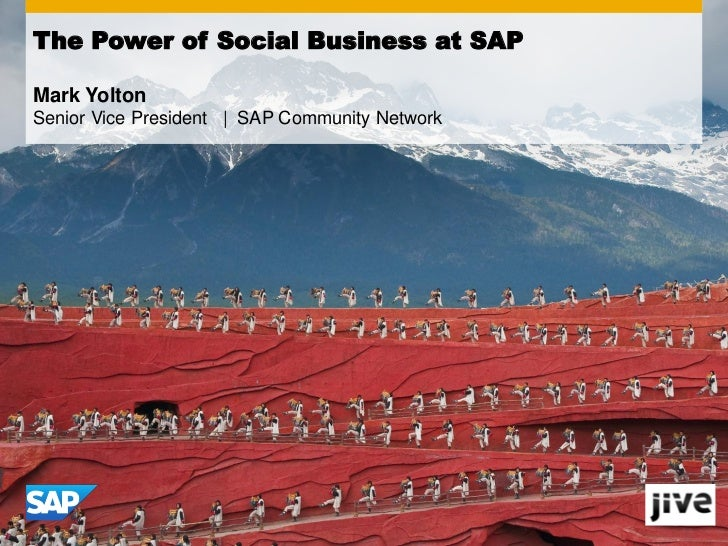 The Power of Social Business at SAPMark YoltonSenior Vice President | SAP Community Network