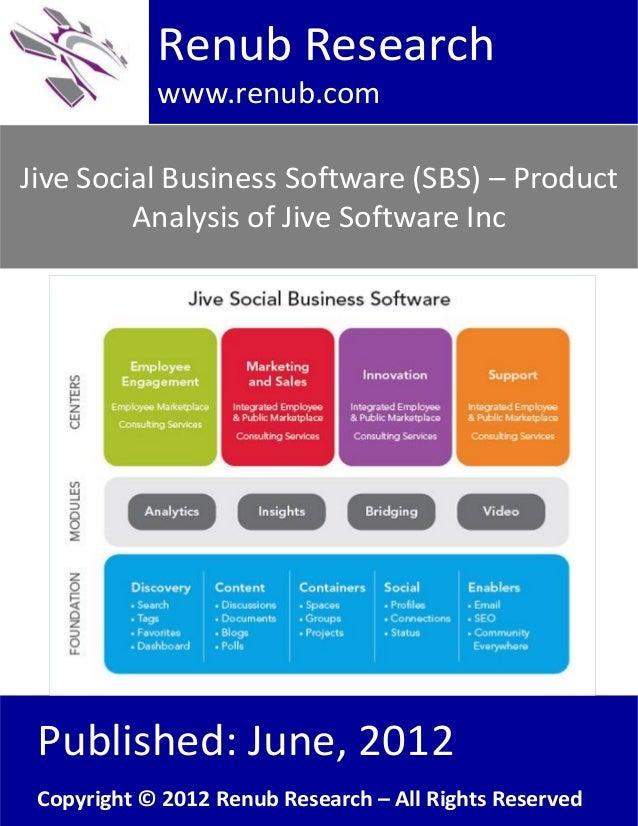 Jive Social Business Software (SBS) – ProductAnalysis of Jive Software IncRenub Researchwww.renub.comPublished: June, 2012...
