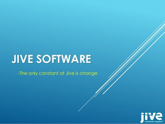 JIVE SOFTWARE -The only constant at Jive is change