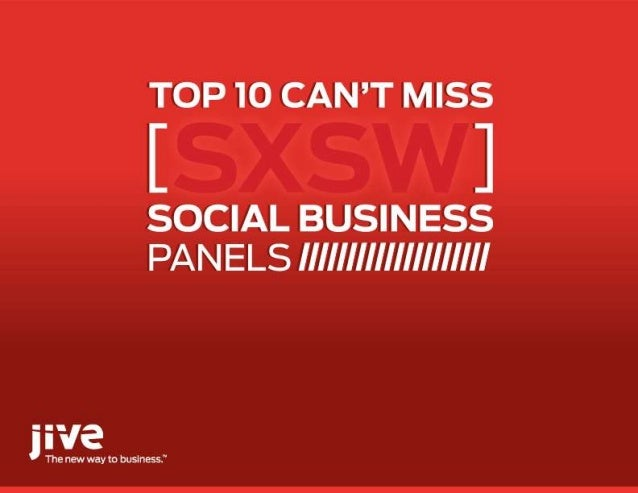 Top 10 Can't Miss SXSWSocial Business Panels                     © Jive confidential