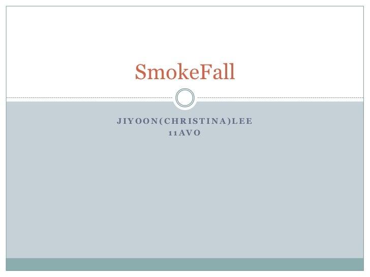 SmokeFallJIYOON(CHRISTINA)LEE        11AVO