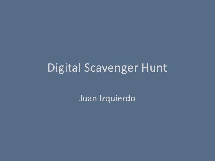 Digital Scavenger Hunt     Juan Izquierdo