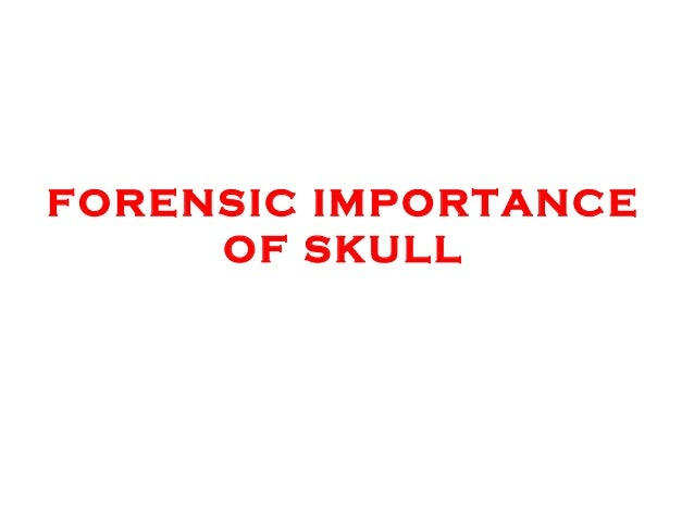 FORENSIC IMPORTANCE OF SKULL