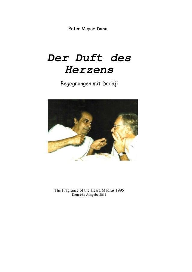 Peter Meyer-Dohm Der Duft des Herzens Begegnungen mit Dadaji The Fragrance of the Heart, Madras 1995 Deutsche Ausgabe 2011