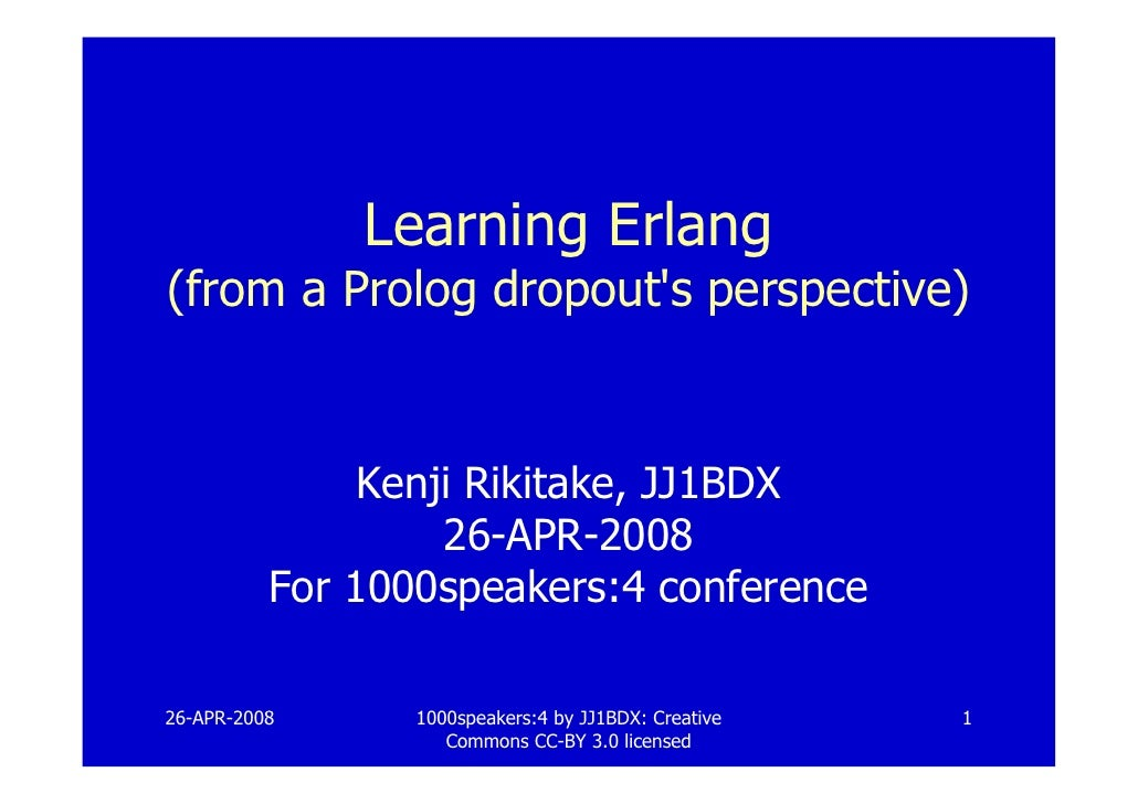 Learning Erlang (from a Prolog dropout's perspective)                  Kenji Rikitake, JJ1BDX                    26-APR-20...