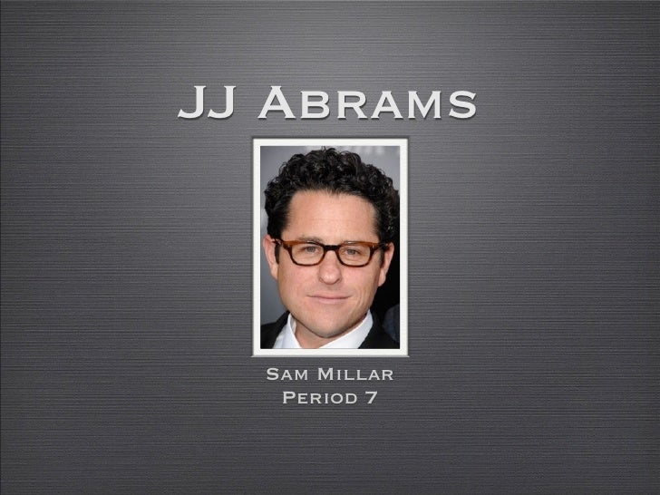 JJ Abrams  Sam Millar   Period 7