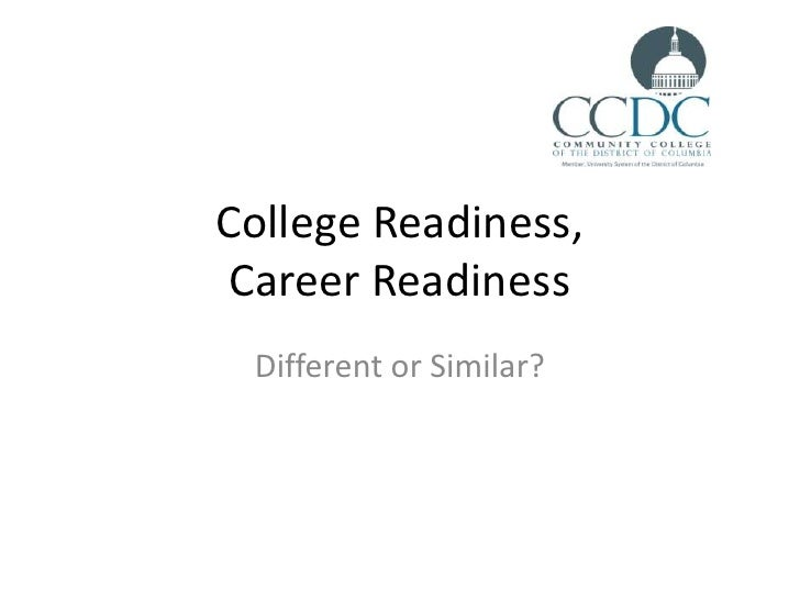 College Readiness, Career Readiness<br />Different or Similar?<br />